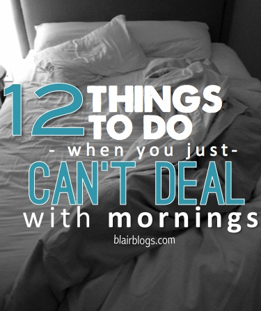 12 Things To Do When You Just Can't Deal With Mornings | Blair Blogs
