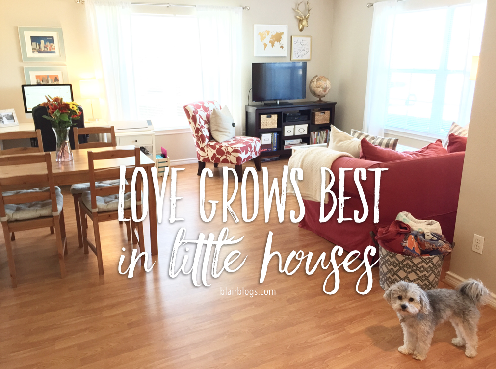 Love Grows Best In Little Houses | Blairblogs.com