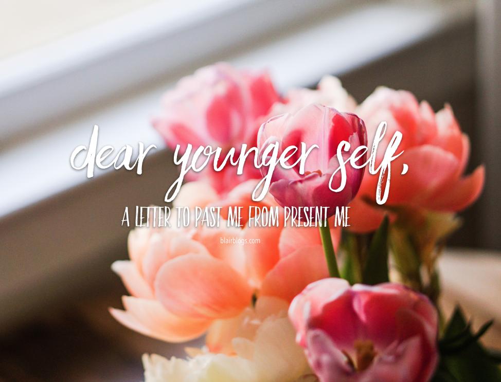 Dear Younger Self, | Blairblogs.com