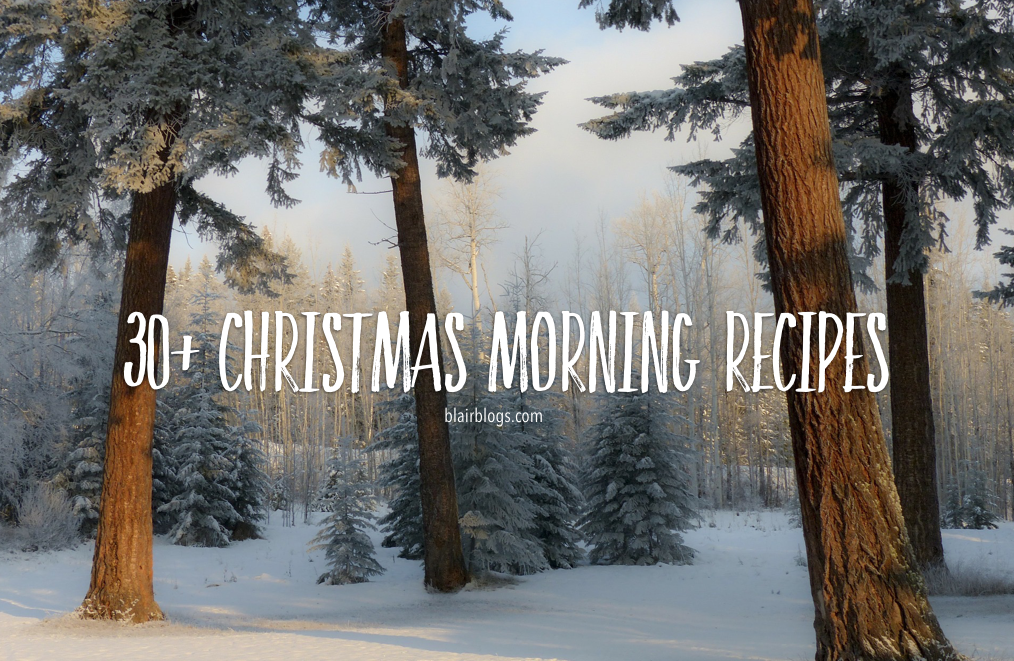 30+ Christmas Morning Recipes (Separated by drinks, savory, and sweet!) YUM! | Blairblogs.com