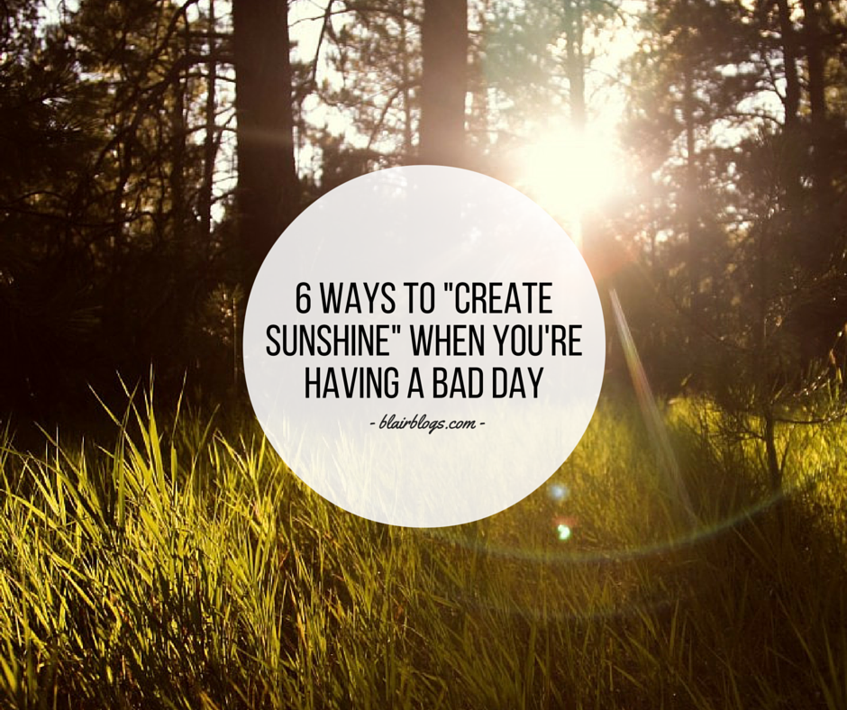 "6 Ways To ""Create Sunshine"" When You're Having a Bad Day 