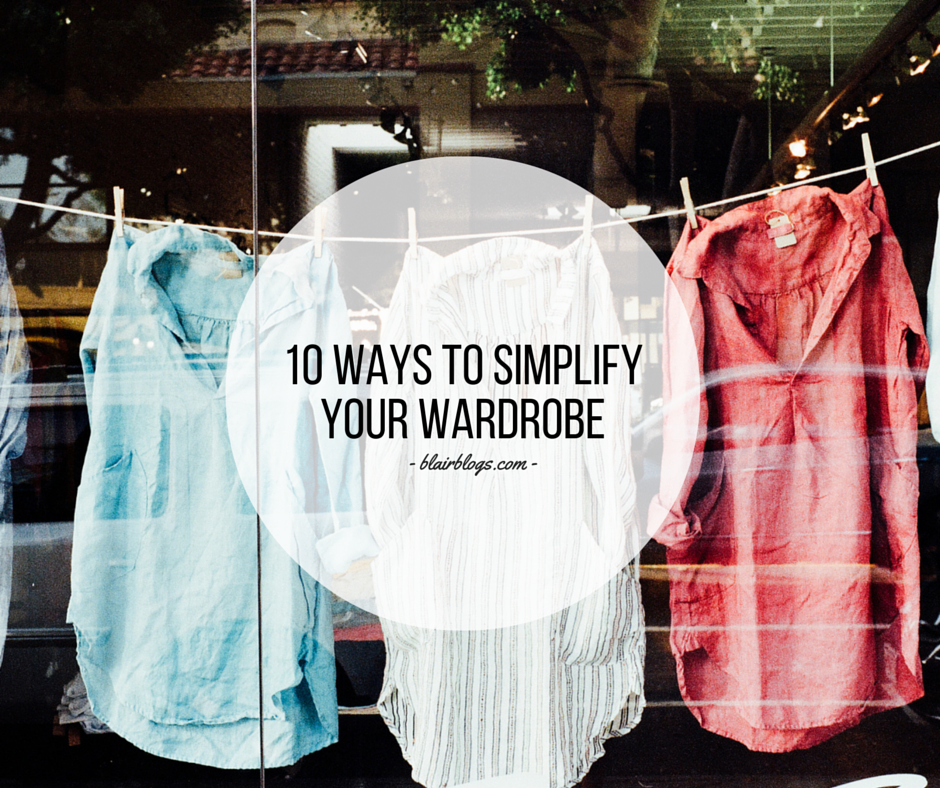 10 Ways To Simplify Your Wardrobe | EP15 Simplify Everything Podcast | BlairBlogs.com