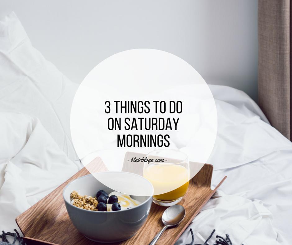 3 Things To Do On Saturday Morning | BlairBlogs.com