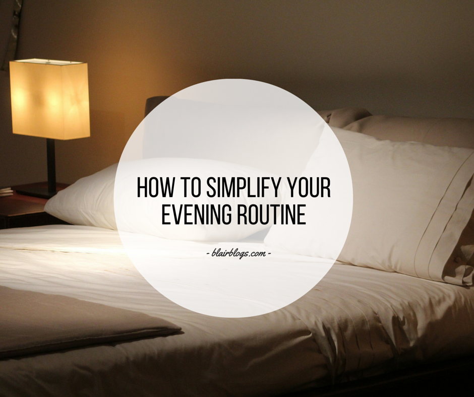 How To Simplify Your Evening Routine | EP14 Simplify Everything | Blairblogs.com