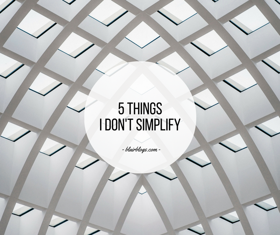 5 Things I DON'T Simplify | EP22 Simplify Everything | BlairBlogs.com