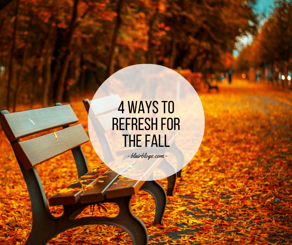 4 Ways To Refresh For The Fall | BlairBlogs.com
