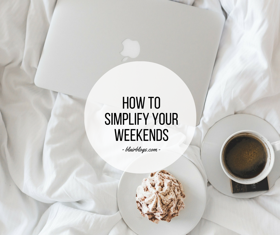 How To Simplify Your Weekends | EP19 Simplify Everything Podcast | BlairBlogs.com