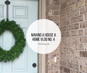 Making a House a Home Vlog No. 4 | Blairblogs.com