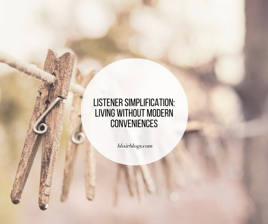 Listener Simplification: Living Without Modern Conveniences | EP23 Simplify Everything | BlairBlogs.com