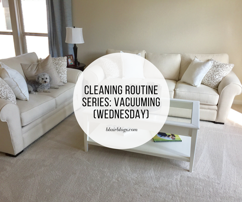 Cleaning Routine Series (Vacuuming): Wednesday | Blairblogs.com