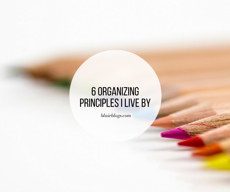 6 Organizing Principles I Live By | EP24 Simplify Everything | Blairblogs.com