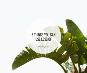 6 Things You Can Use Less Of | EP25 Simplify Everything | Blairblogs.com