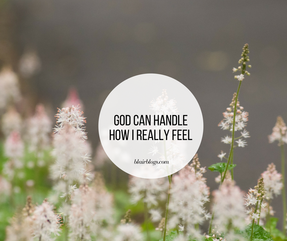 God Can Handle How I Really Feel | Blairblogs.com