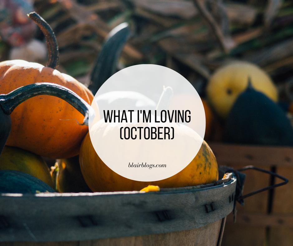 What I'm Loving (October) | BlairBlogs.com