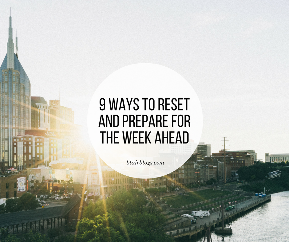 9 Ways to Reset and Prepare for the Week Ahead | Blairblogs.com