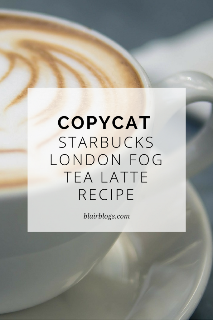 Copycat Starbucks London Fog Tea Latte Recipe | BlairBlogs.com