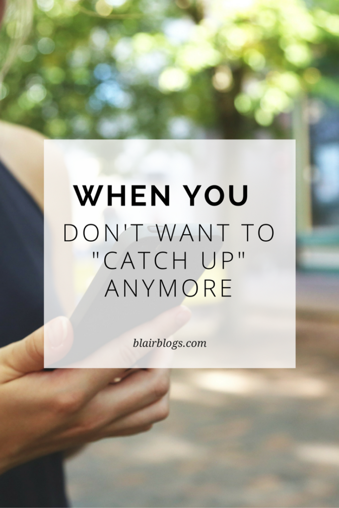"""When You Don't Want to """"Catch Up"""" Anymore 