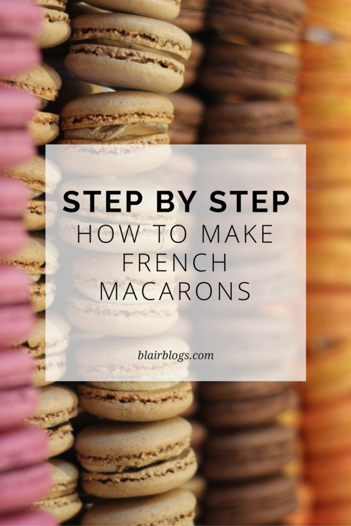 How to Make French Macarons (Step-By-Step Recipe) | Blairblogs.com