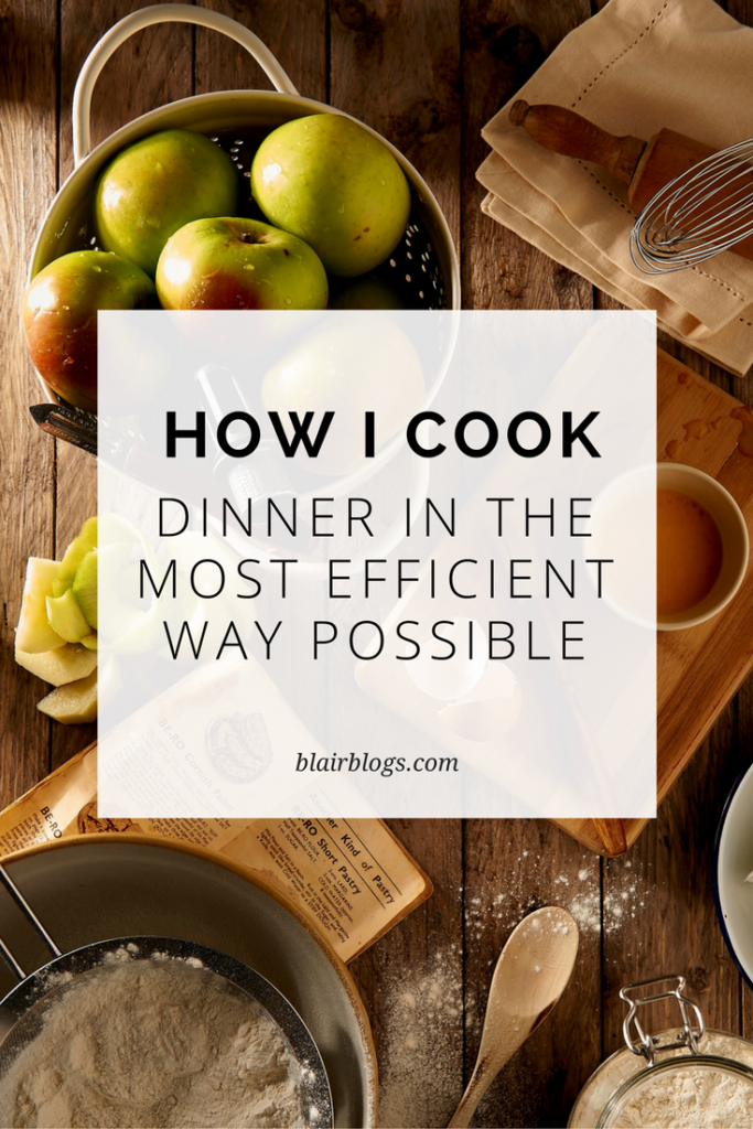 How I Cook Dinner in the Most Efficient Way Possible | Blairblogs.com