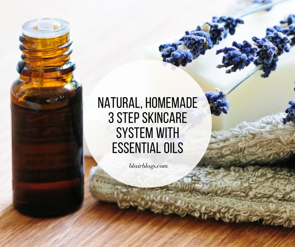 Natural, Homemade 3 Step Skincare System with Essential Oils   BlairBlogs.com
