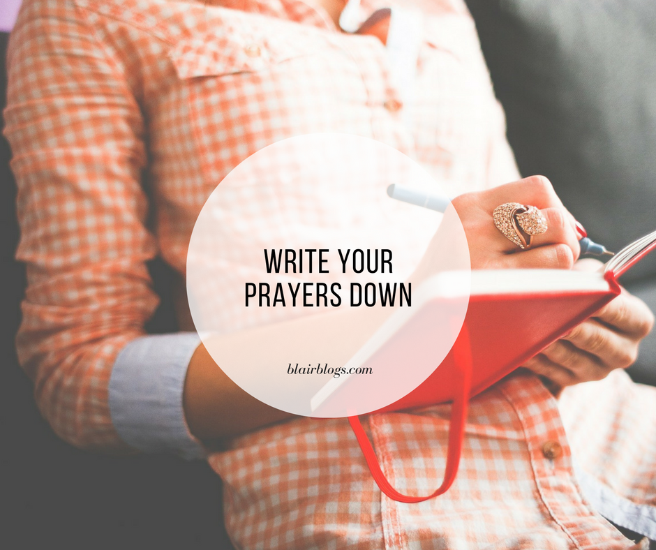 Write Your Prayers Down | Blairblogs.com