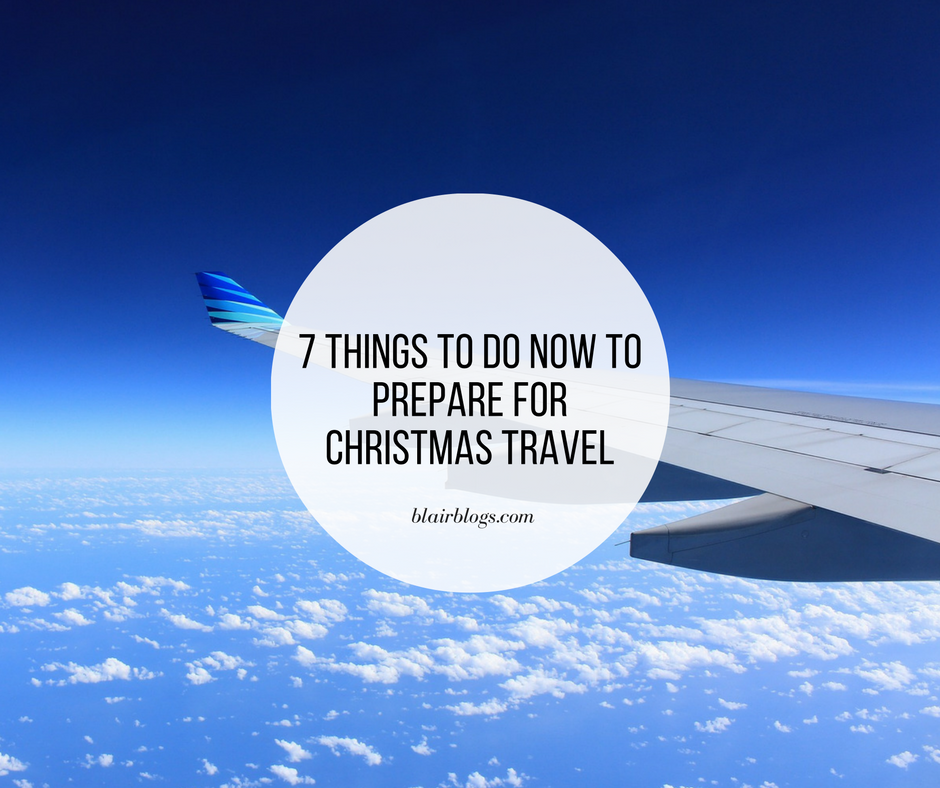 7 Things You Can Do Now To Prep for Christmas Travel | BlairBlogs.com | How To Prep for Christmas Travel