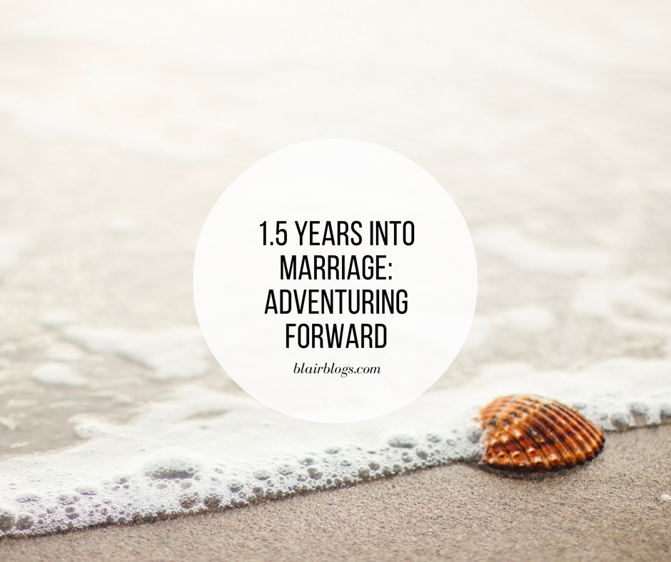 1.5 Years Into Marriage: Adventuring Forward | Blairblogs.com