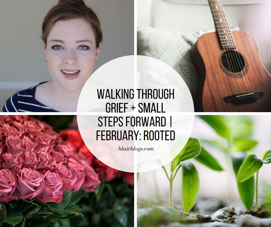 Walking Through Grief + Small Steps Forward | February: Rooted | BlairBlogs.com