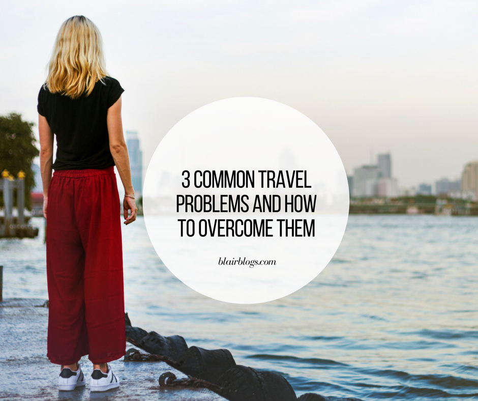 3 Common Travel Problems and How to Overcome Them   Blairblogs.com