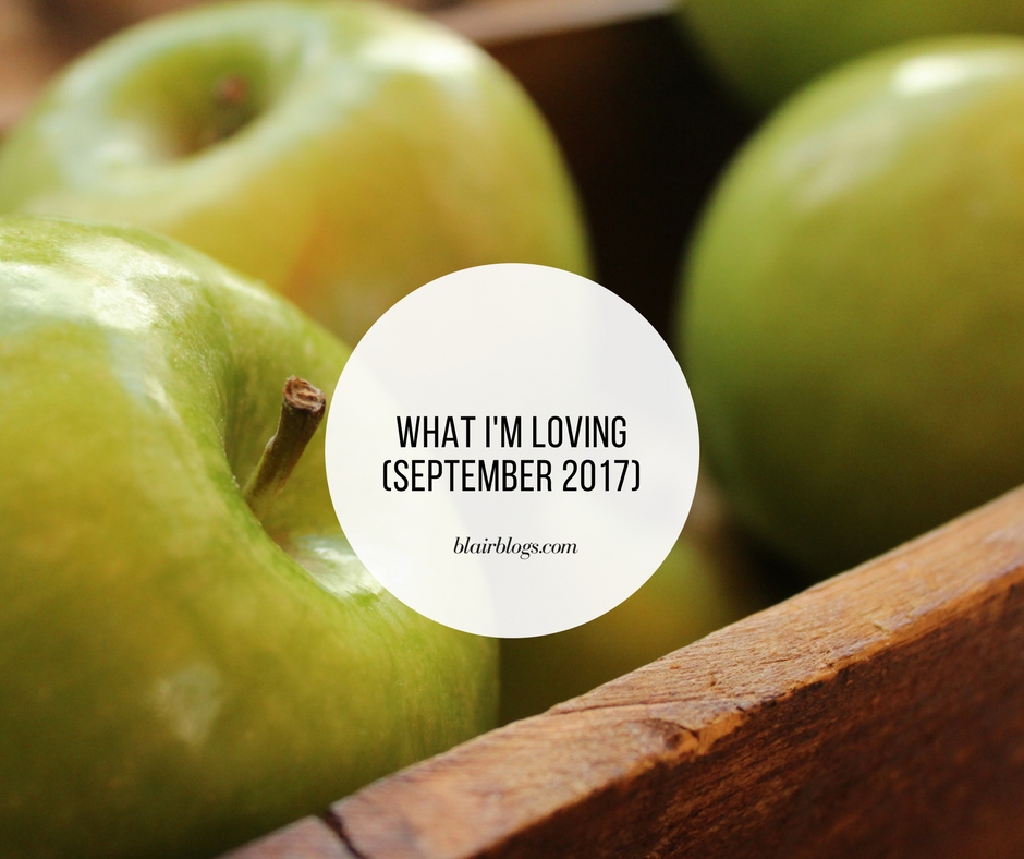 What I'm Loving (September 2017)   BlairBlogs.com