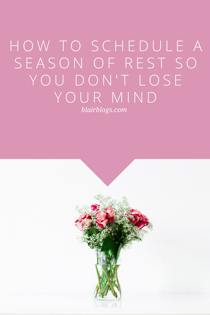 How to Schedule a Season of Rest So You Don't Lose Your Mind | Blairblogs.com