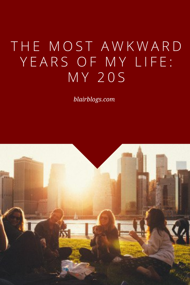 The Most Awkward Years of My Life: My 20s | Blairblogs.com