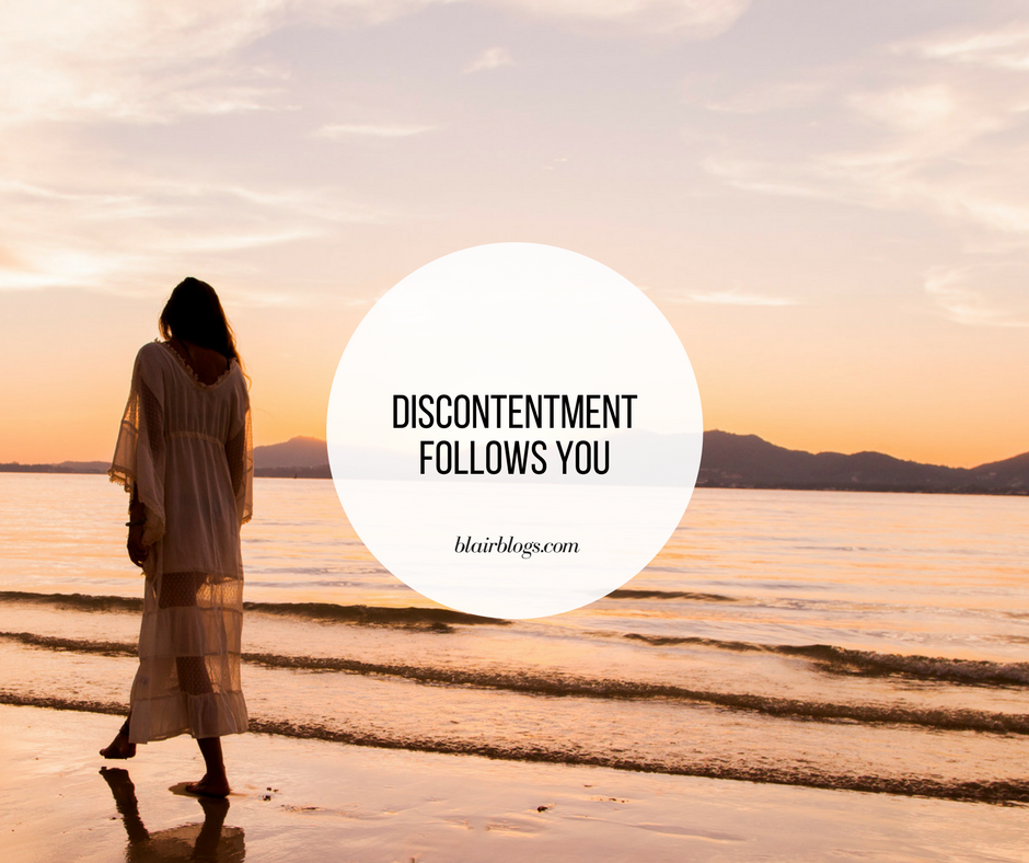 Discontentment Follows You | BlairBlogs.com