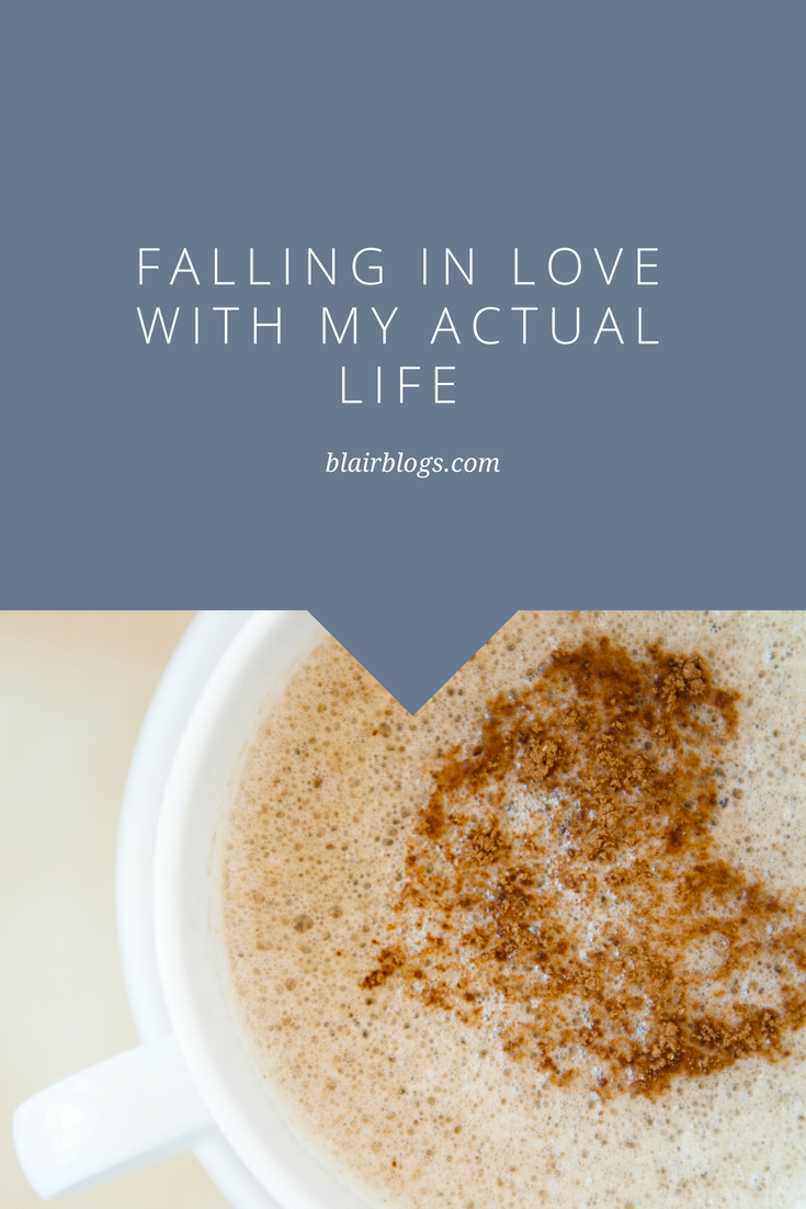 Falling in Love With My Actual Life | Blairblogs.com